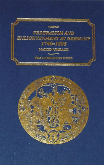 Federalism and Enlightenment in Germany, 1740-1806